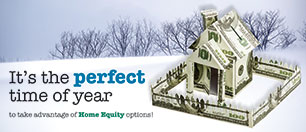 home equity statement insert showing house made of cash on winter background; headline: it's the perfect time of year