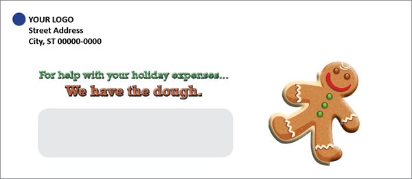 holiday envelope showing smiling gingerbread man cookie; text: For help with your holiday expenses, we have the dough.