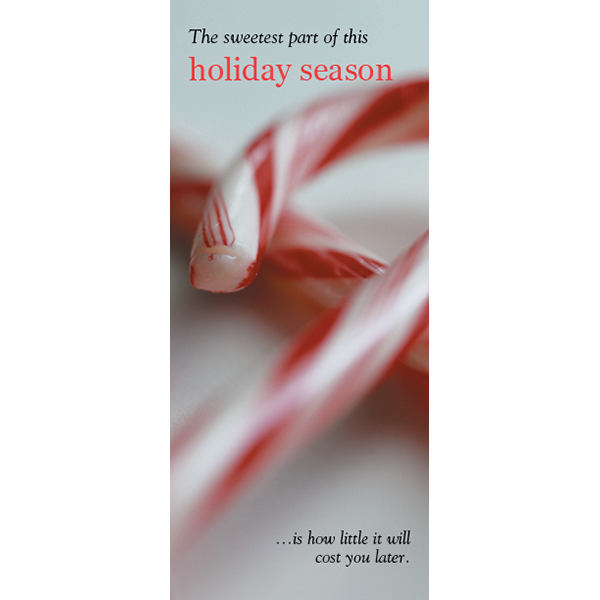 holiday statement insert showing same close-up of two candy canes; headline: the sweetest part of this holiday season is how little it will cost you later